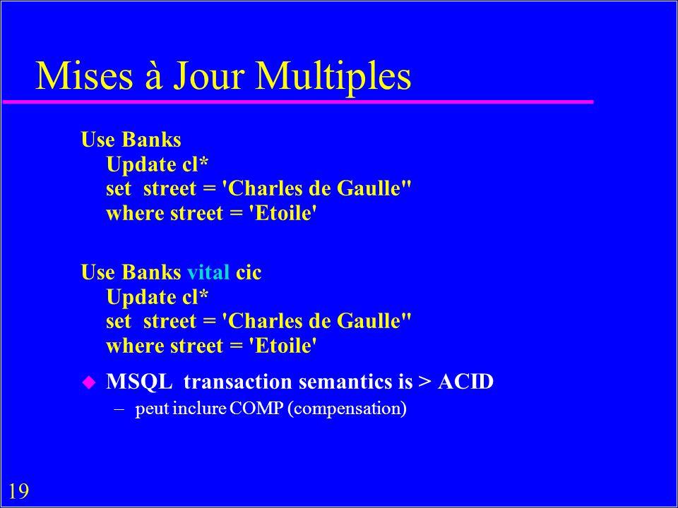 19 Mises à Jour Multiples Use Banks Update cl* set street = 'Charles de Gaulle