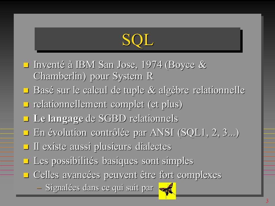 83 Equi-jointuresEqui-jointures n Equi-jointures peuvent être formulées pour tout attribut: Mais, les types de données à joindre doivent être = compatibles Mais, les types de données à joindre doivent être = compatibles SELECT s.[s#], p.[P#], Qty, Pname, s.city, p.city FROM S, SP, P where s.[s#]=sp.[s#] and sp.[p#]=p.[p#] and s.city=p.city order by s.city, s.[s#]; s#Product IDQtyProduct NameS.cityP.city s1p6100cogLondonlondon s1p4200screwLondonlondon s1p1300nutsLondonlondon s4p4300screwLondonlondon s2p2400boltParisparis s3p2200boltParisparis