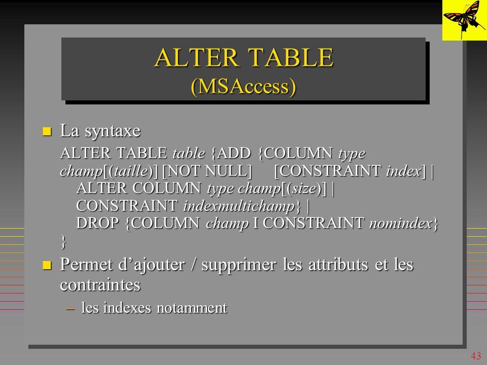 42 CREATE INDEX (MSAccess) n Il existe lalternative QBE –Commande Index dans le Menu Affichage ou bouton droit »Quand la table est ouverte