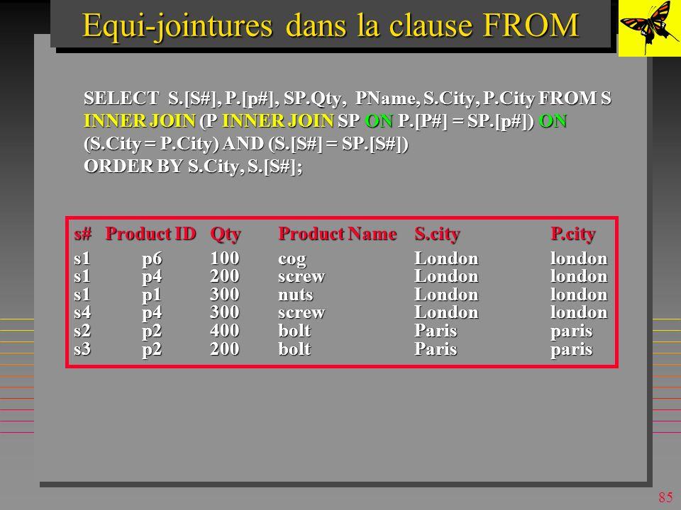 84 n Possibilité nouvelle dans SQL2 (et MsAccess) n Prévue dans le nouvel SQL standard –SQL-2 n Permet de standardiser la formulation de jointures externes –On les verra plus tard n Permet aussi de fixer explicitement lordre de jointures –Pour optimiser la requête Equi-jointures dans la clause FROM