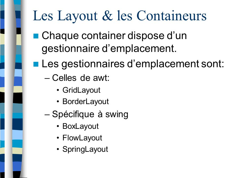 Les Layout & les Containeurs Chaque container dispose dun gestionnaire demplacement.