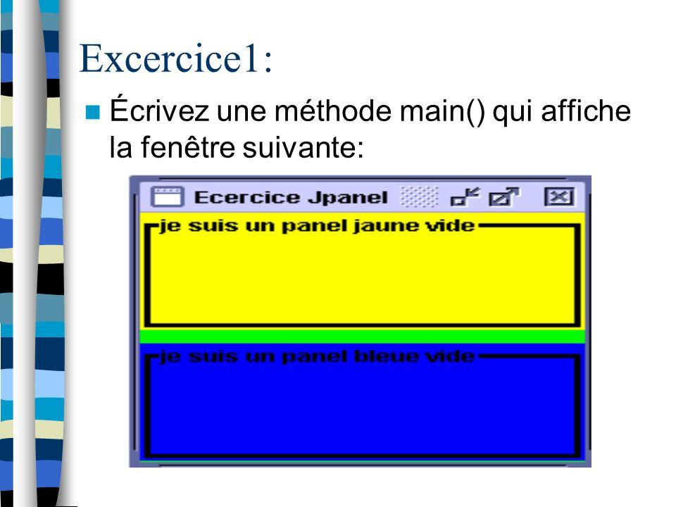 Excercice1: Écrivez une méthode main() qui affiche la fenêtre suivante:
