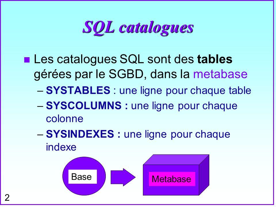 2 SQL catalogues n Les catalogues SQL sont des tables gérées par le SGBD, dans la metabase –SYSTABLES : une ligne pour chaque table –SYSCOLUMNS : une