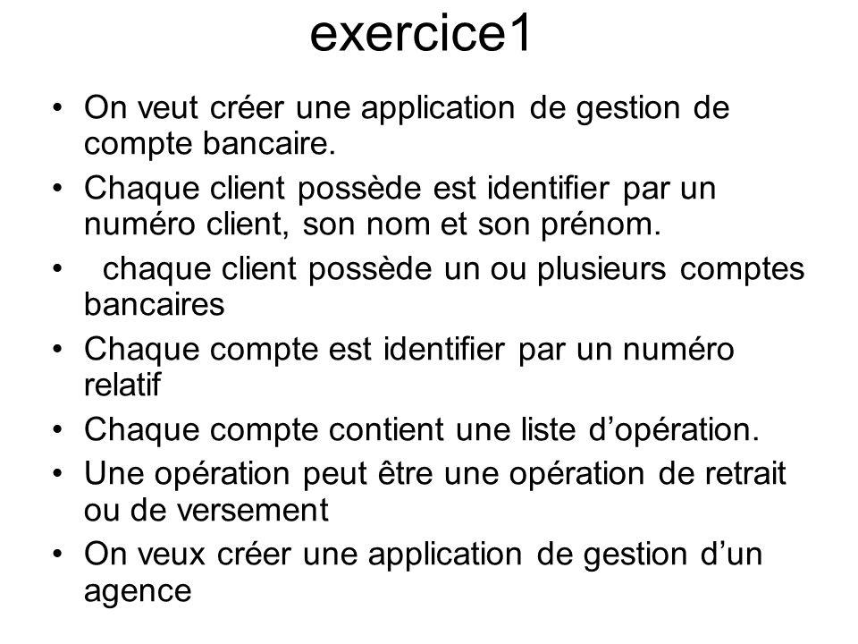 exercice1 On veut créer une application de gestion de compte bancaire.