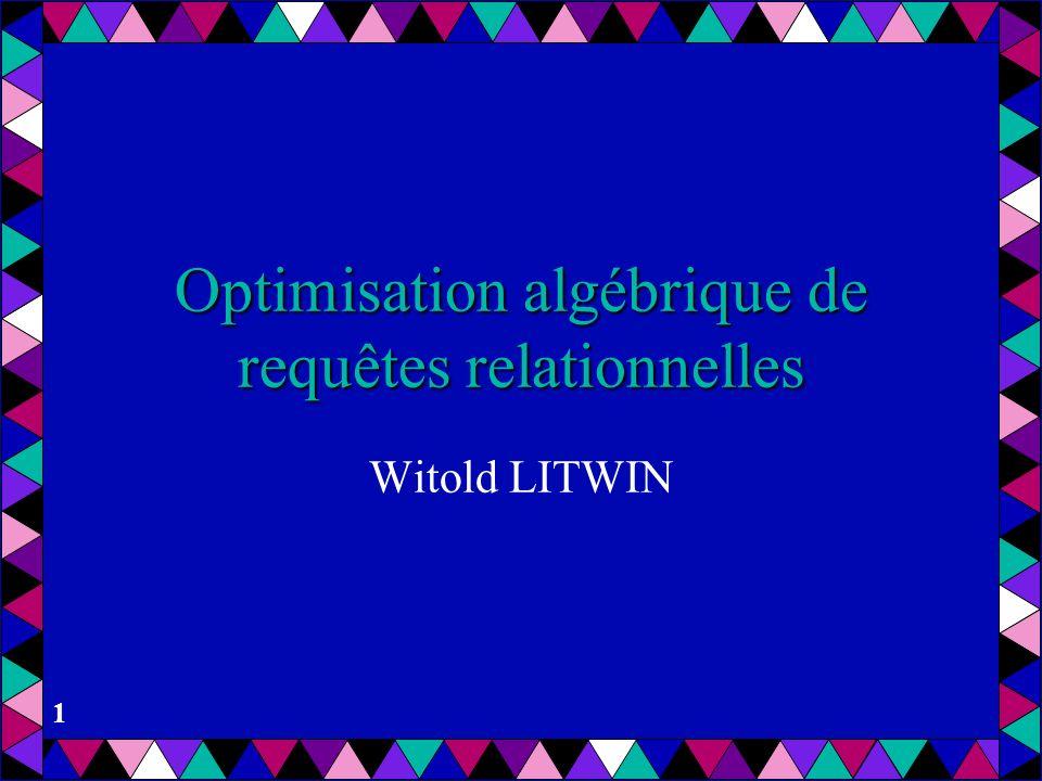 1 Optimisation algébrique de requêtes relationnelles Witold LITWIN