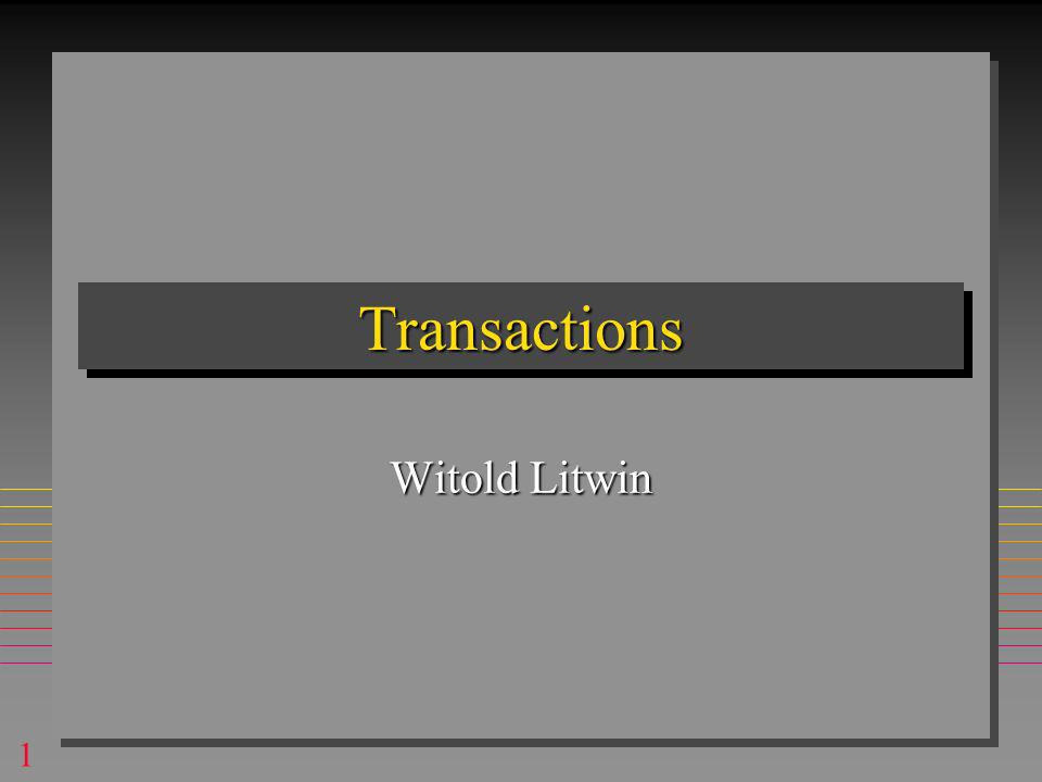 1 TransactionsTransactions Witold Litwin