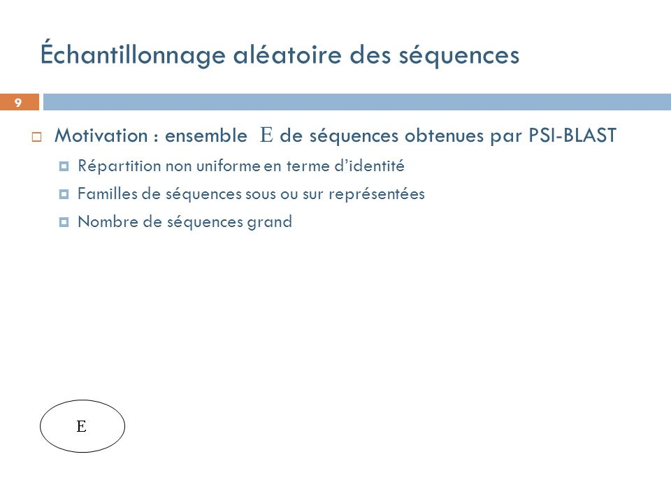 9 Échantillonnage aléatoire des séquences Motivation : ensemble de séquences obtenues par PSI-BLAST Répartition non uniforme en terme didentité Famill