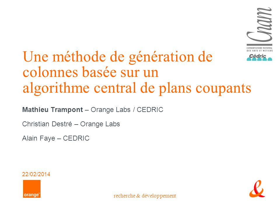 recherche & développement Une méthode de génération de colonnes basée sur un algorithme central de plans coupants Mathieu Trampont – Orange Labs / CED