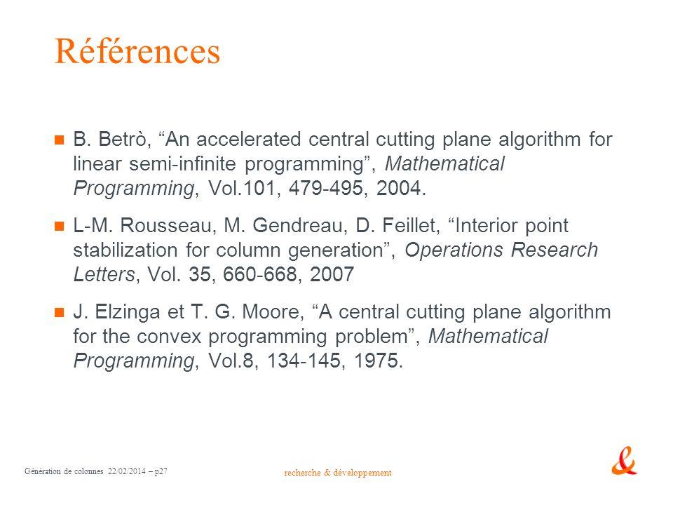recherche & développement Génération de colonnes 22/02/2014 – p27 Références B. Betrò, An accelerated central cutting plane algorithm for linear semi-