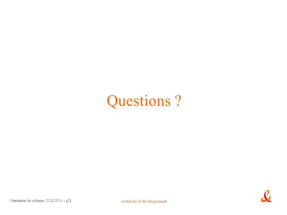 recherche & développement Génération de colonnes 22/02/2014 – p28 Questions ?