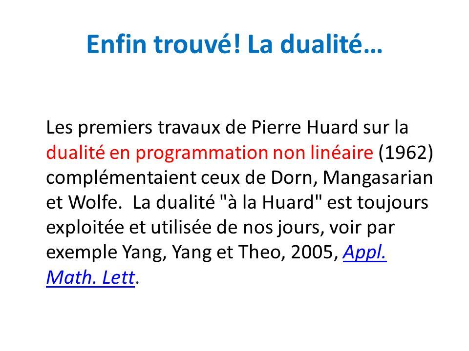Enfin trouvé! La dualité… Les premiers travaux de Pierre Huard sur la dualité en programmation non linéaire (1962) complémentaient ceux de Dorn, Manga