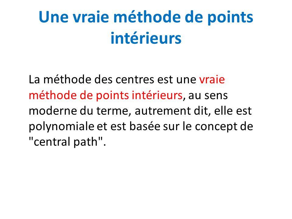 Une vraie méthode de points intérieurs La méthode des centres est une vraie méthode de points intérieurs, au sens moderne du terme, autrement dit, ell