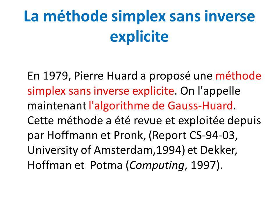 La méthode simplex sans inverse explicite En 1979, Pierre Huard a proposé une méthode simplex sans inverse explicite. On l'appelle maintenant l'algori
