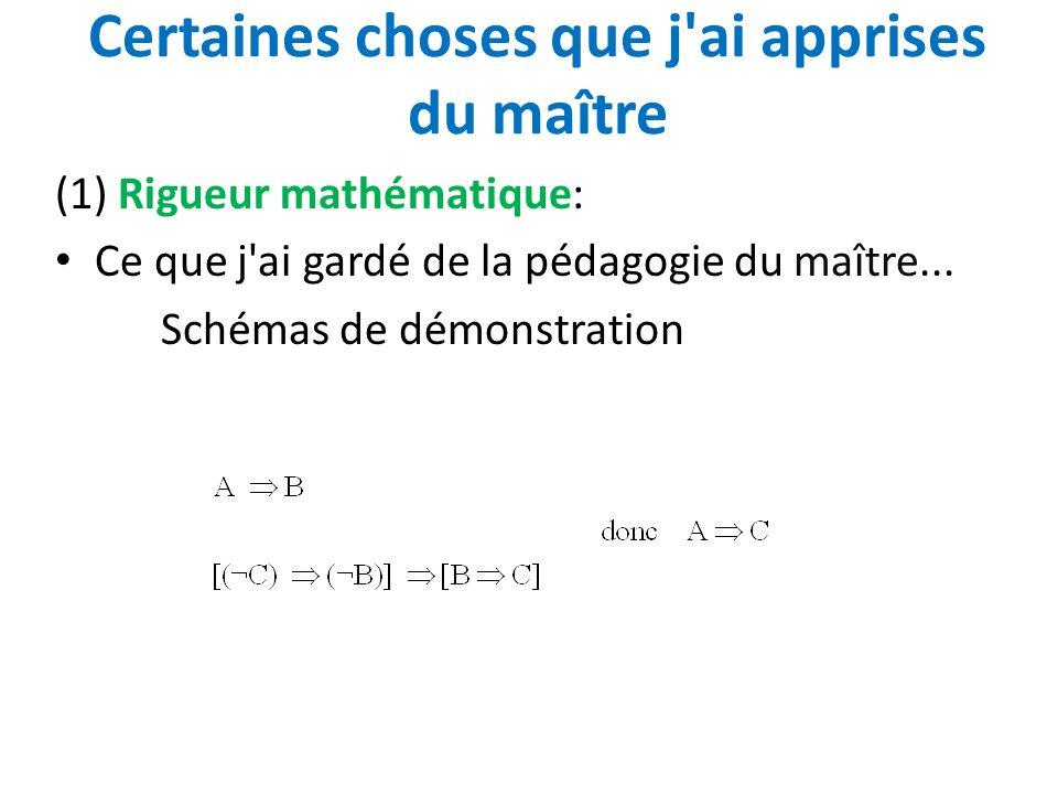 Certaines choses que j'ai apprises du maître (1) Rigueur mathématique: Ce que j'ai gardé de la pédagogie du maître... Schémas de démonstration