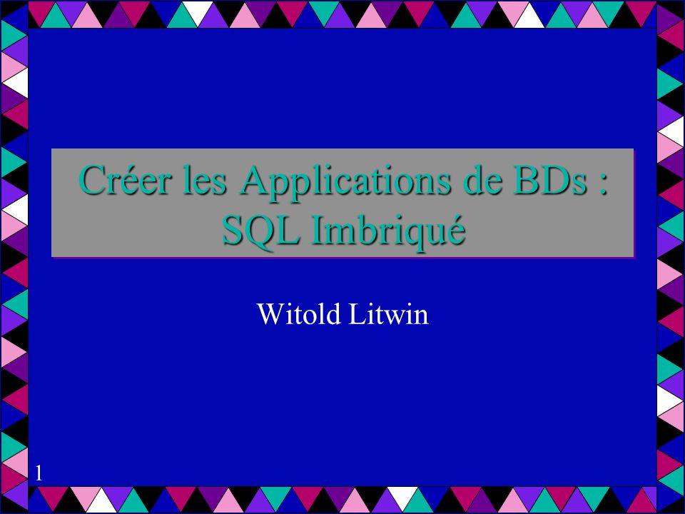 1 Créer les Applications de BDs : SQL Imbriqué Witold Litwin
