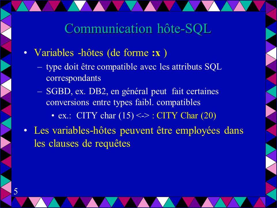 5 Communication hôte-SQL Variables -hôtes (de forme :x ) –type doit être compatible avec les attributs SQL correspondants –SGBD, ex.