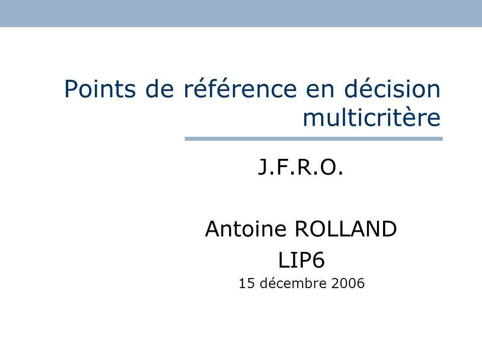 AR/ JFRO 15/12/06 22 Soient p 1,…,p m les points de référence tels que p k j < j p k+1 j pour tout critère j On pose X i ={j N  x j p i j } On pose X i *= X i - X i-1 pour i>1 et X 1 *= X 1 Théorème Si est un préordre vérifiant ICP et lunanimité faible, il existe une m-capacité telle que : M-capacité (2)