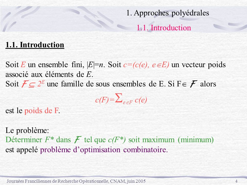 Journées Franciliennes de Recherche Opérationnelle, CNAM, juin 20054 1.1. Introduction Soit E un ensemble fini, |E|=n. Soit c=(c(e), e E) un vecteur p
