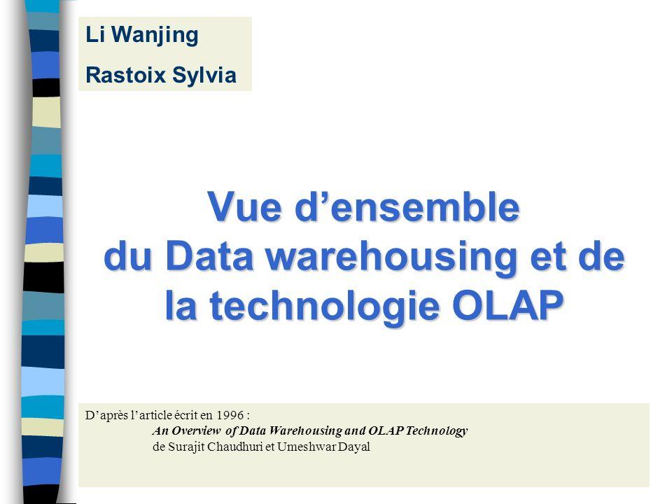 1 Vue densemble du Data warehousing et de la technologie OLAP Daprès larticle écrit en 1996 : An Overview of Data Warehousing and OLAP Technology de S