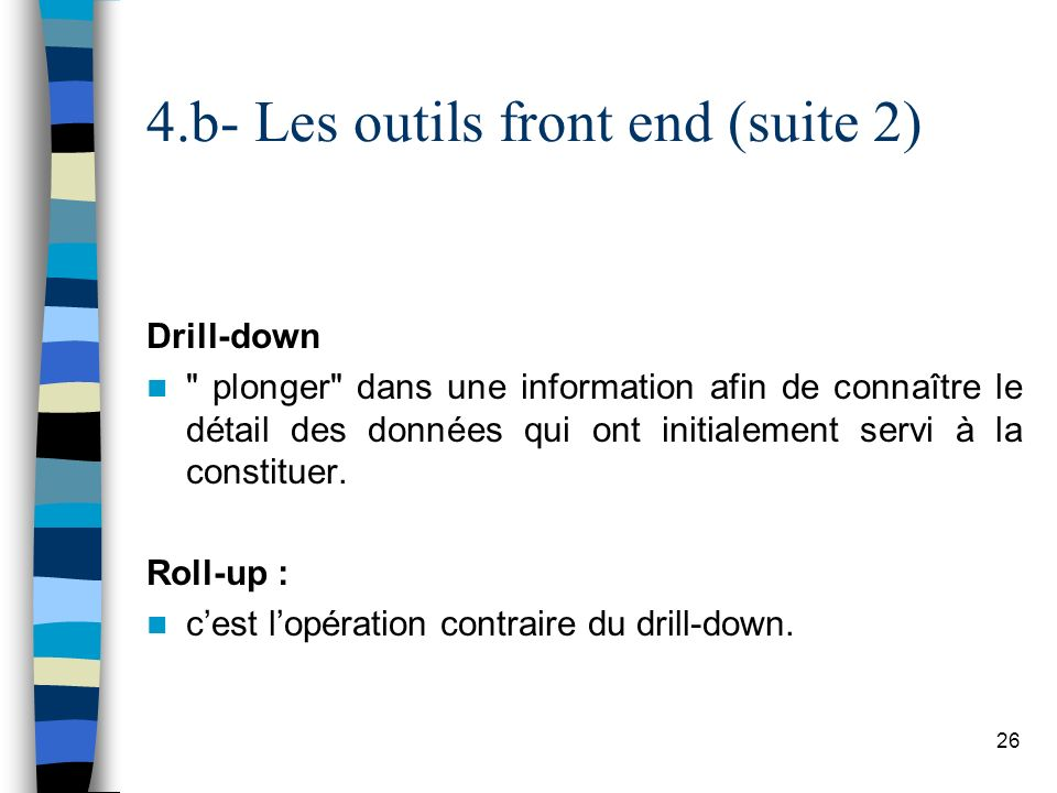 26 4.b- Les outils front end (suite 2) Drill-down