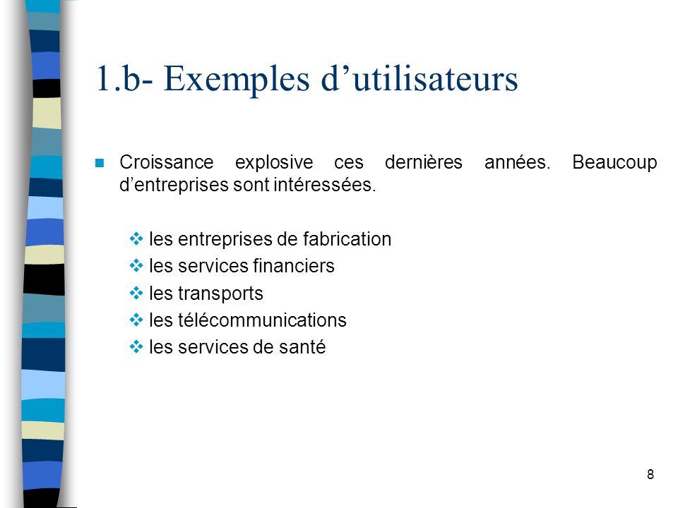 8 1.b- Exemples dutilisateurs Croissance explosive ces dernières années. Beaucoup dentreprises sont intéressées. les entreprises de fabrication les se