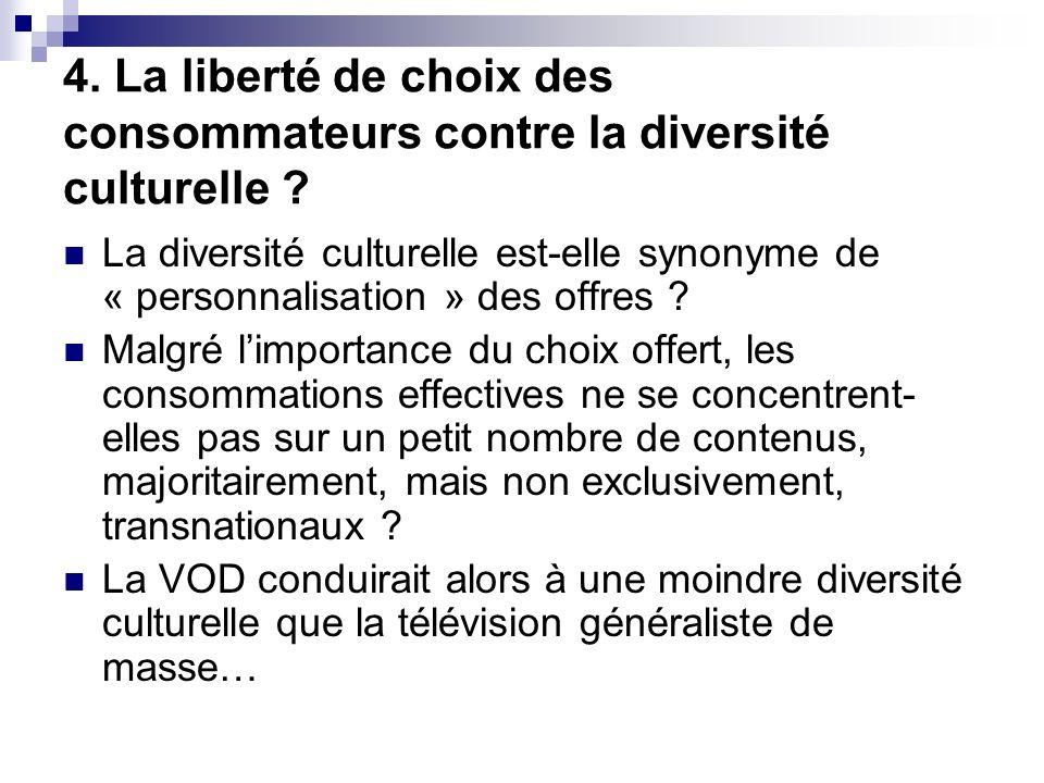 4. La liberté de choix des consommateurs contre la diversité culturelle ? La diversité culturelle est-elle synonyme de « personnalisation » des offres
