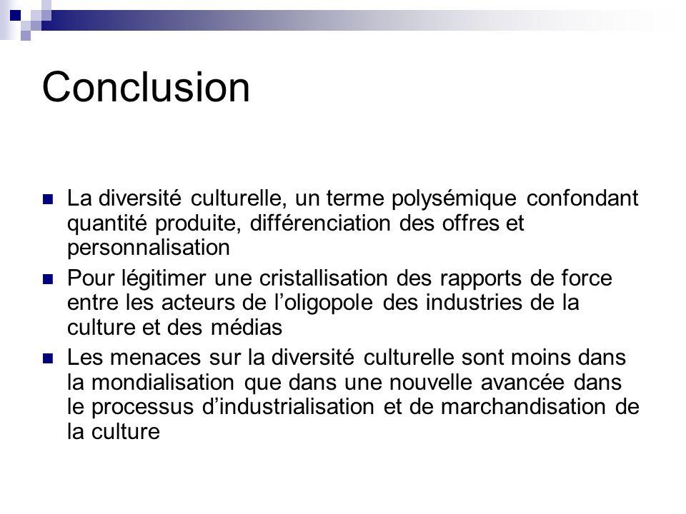 Conclusion La diversité culturelle, un terme polysémique confondant quantité produite, différenciation des offres et personnalisation Pour légitimer u