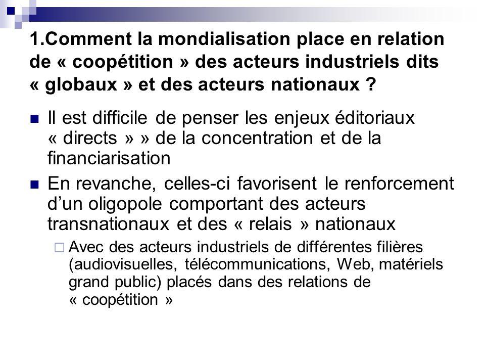 1.Comment la mondialisation place en relation de « coopétition » des acteurs industriels dits « globaux » et des acteurs nationaux ? Il est difficile