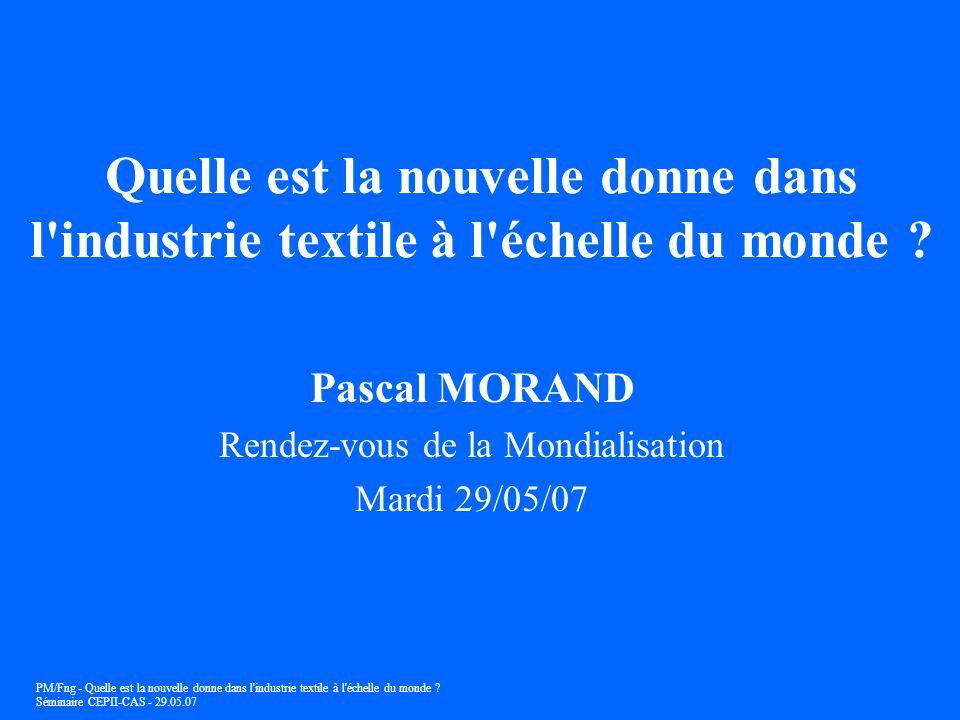 PM/Fng - Quelle est la nouvelle donne dans l'industrie textile à l'échelle du monde ? Séminaire CEPII-CAS - 29.05.07 Quelle est la nouvelle donne dans