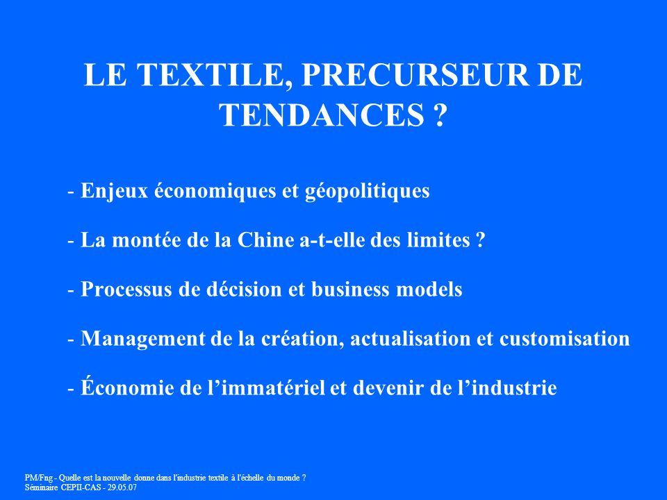 PM/Fng - Quelle est la nouvelle donne dans l'industrie textile à l'échelle du monde ? Séminaire CEPII-CAS - 29.05.07 LE TEXTILE, PRECURSEUR DE TENDANC
