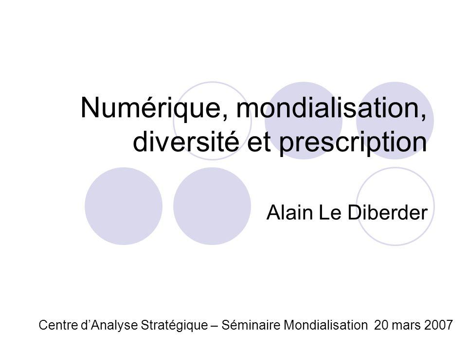 Numérique, mondialisation, diversité et prescription Alain Le Diberder Centre dAnalyse Stratégique – Séminaire Mondialisation 20 mars 2007