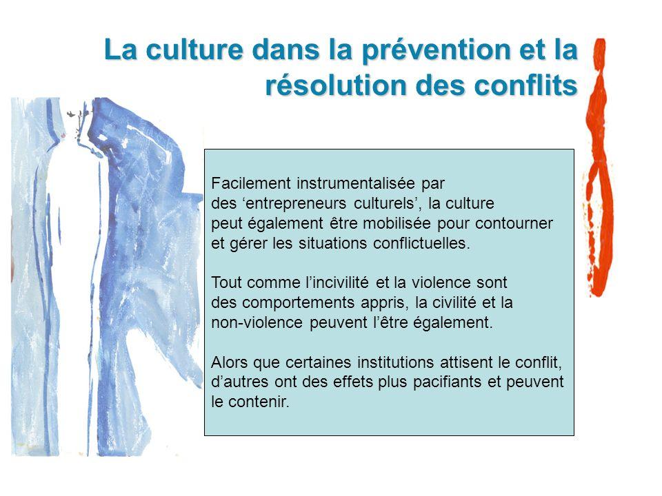 La culture dans la prévention et la résolution des conflits Facilement instrumentalisée par des entrepreneurs culturels, la culture peut également êtr