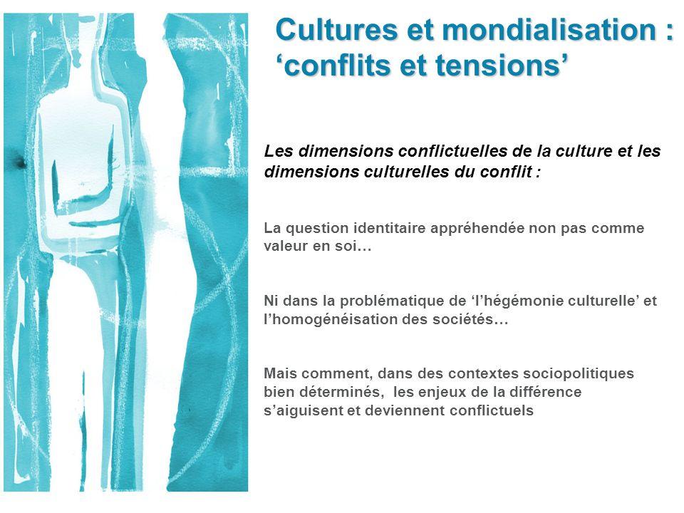 Cultures et mondialisation : conflits et tensions Les dimensions conflictuelles de la culture et les dimensions culturelles du conflit : La question i