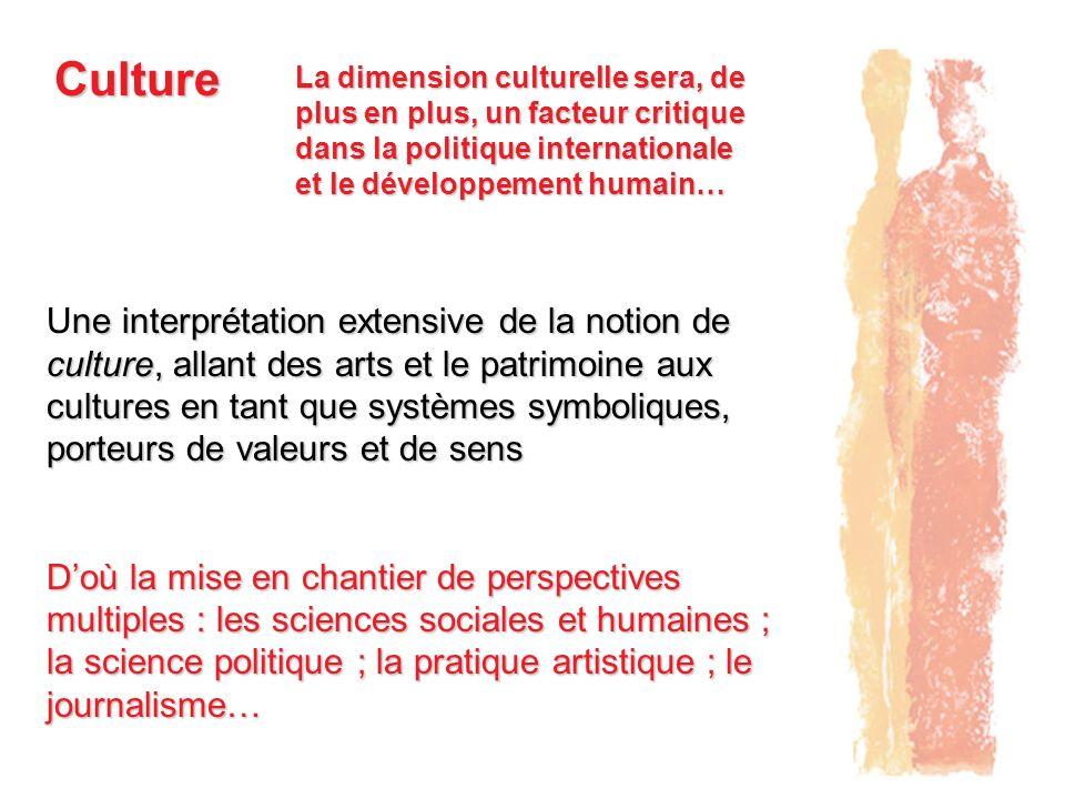 Culture ne interprétation extensive de la notion de culture, allant des arts et le patrimoine aux cultures en tant que systèmes symboliques, porteurs