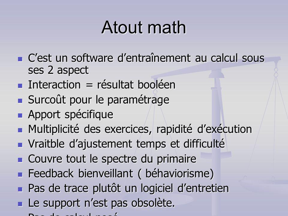 Atout math Cest un software dentraînement au calcul sous ses 2 aspect Cest un software dentraînement au calcul sous ses 2 aspect Interaction = résulta