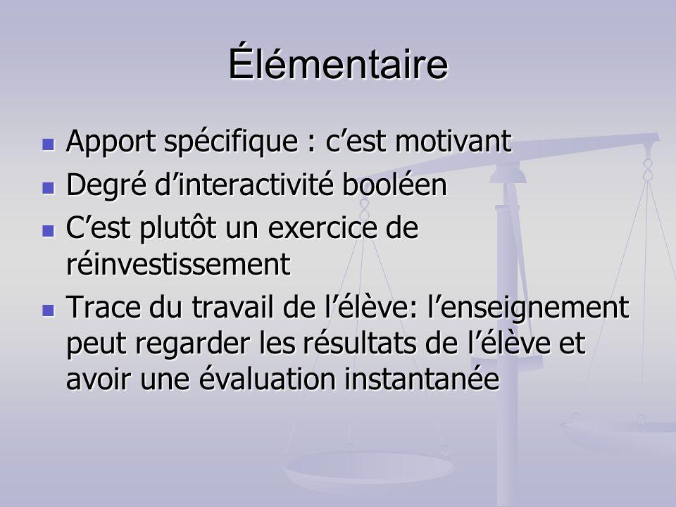 Élémentaire Apport spécifique : cest motivant Apport spécifique : cest motivant Degré dinteractivité booléen Degré dinteractivité booléen Cest plutôt