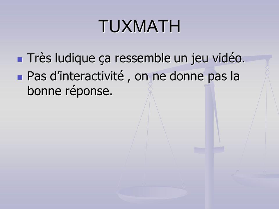 TUXMATH Très ludique ça ressemble un jeu vidéo. Très ludique ça ressemble un jeu vidéo. Pas dinteractivité, on ne donne pas la bonne réponse. Pas dint