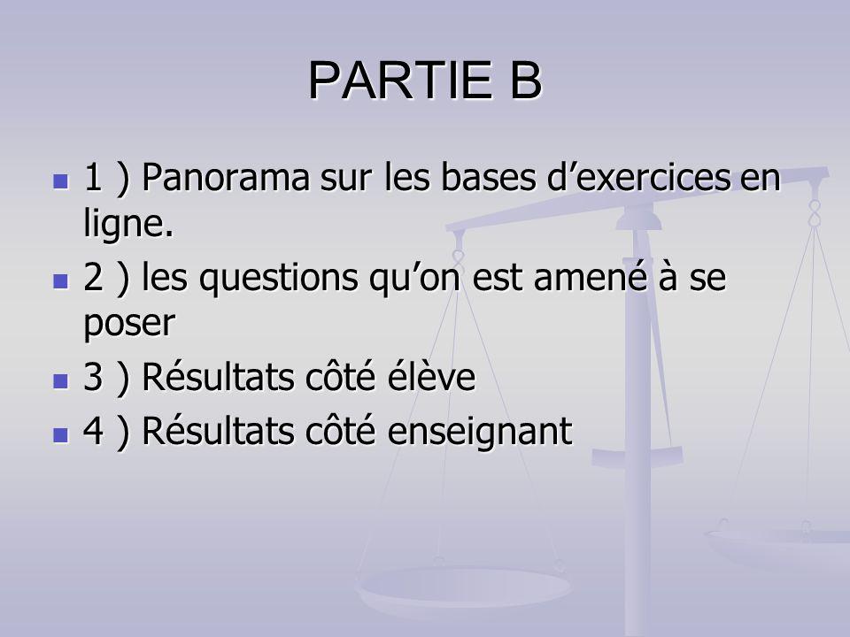 PARTIE B 1 ) Panorama sur les bases dexercices en ligne. 1 ) Panorama sur les bases dexercices en ligne. 2 ) les questions quon est amené à se poser 2