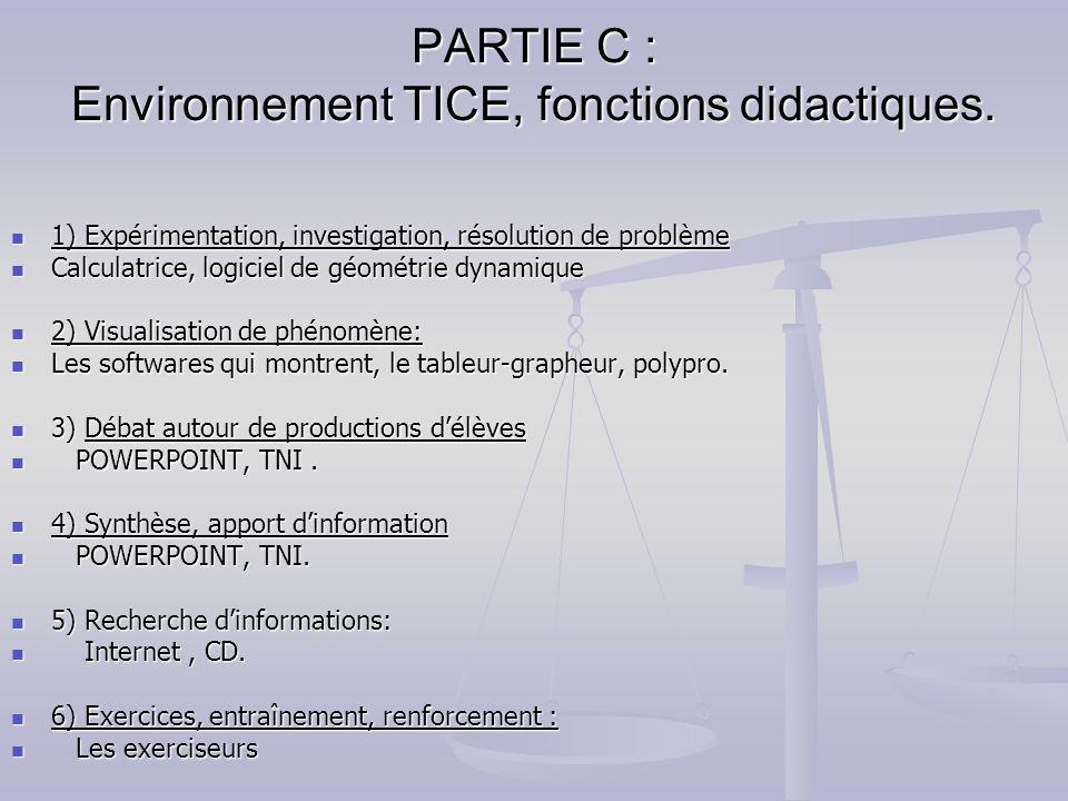 PARTIE C : Environnement TICE, fonctions didactiques. 1) Expérimentation, investigation, résolution de problème 1) Expérimentation, investigation, rés