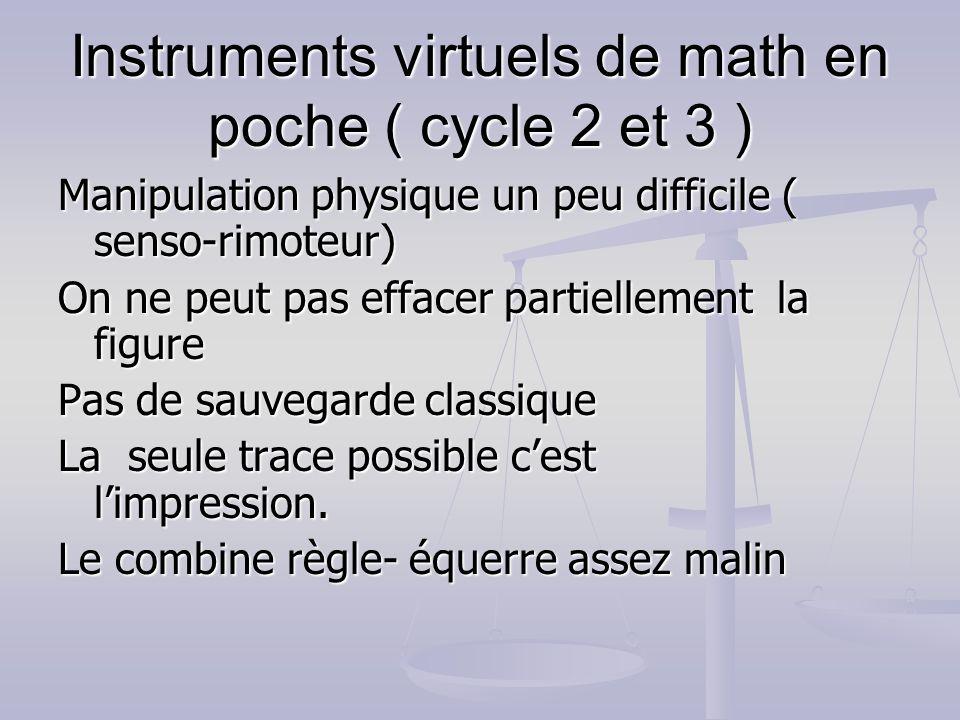Instruments virtuels de math en poche ( cycle 2 et 3 ) Manipulation physique un peu difficile ( senso-rimoteur) On ne peut pas effacer partiellement l