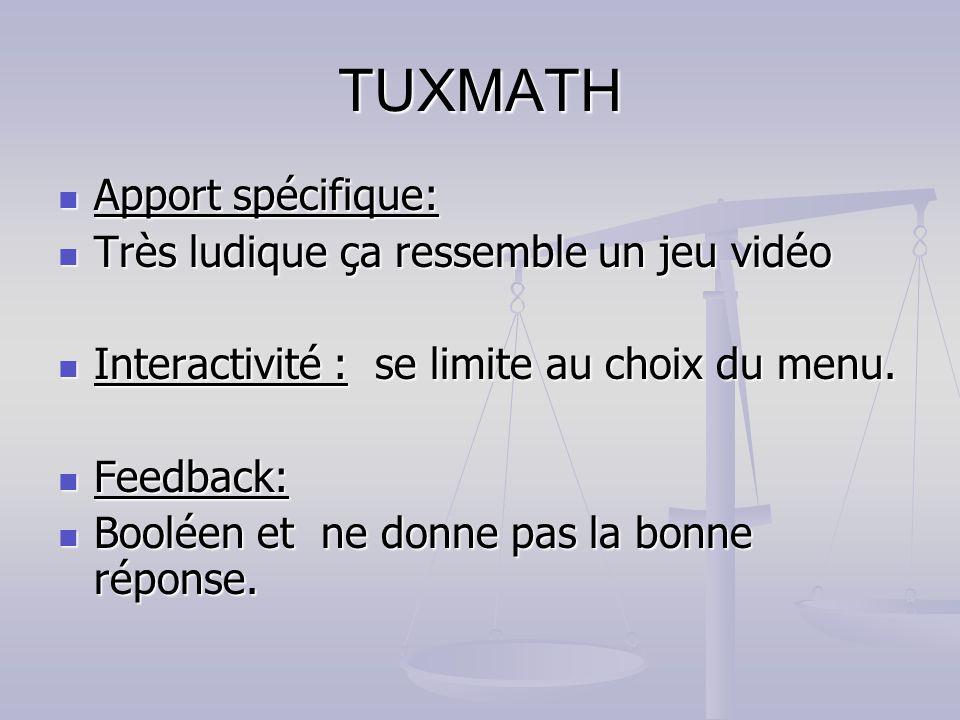 TUXMATH Apport spécifique: Apport spécifique: Très ludique ça ressemble un jeu vidéo Très ludique ça ressemble un jeu vidéo Interactivité : se limite