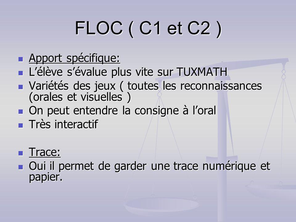 FLOC ( C1 et C2 ) Apport spécifique: Apport spécifique: Lélève sévalue plus vite sur TUXMATH Lélève sévalue plus vite sur TUXMATH Variétés des jeux (