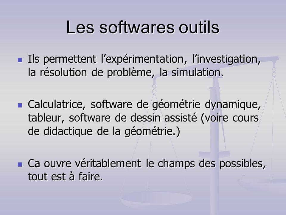 Les softwares outils Ils permettent lexpérimentation, linvestigation, la résolution de problème, la simulation. Ils permettent lexpérimentation, linve