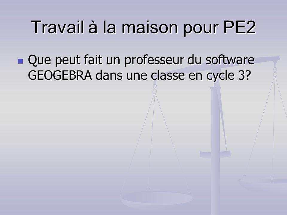 Travail à la maison pour PE2 Que peut fait un professeur du software GEOGEBRA dans une classe en cycle 3? Que peut fait un professeur du software GEOG