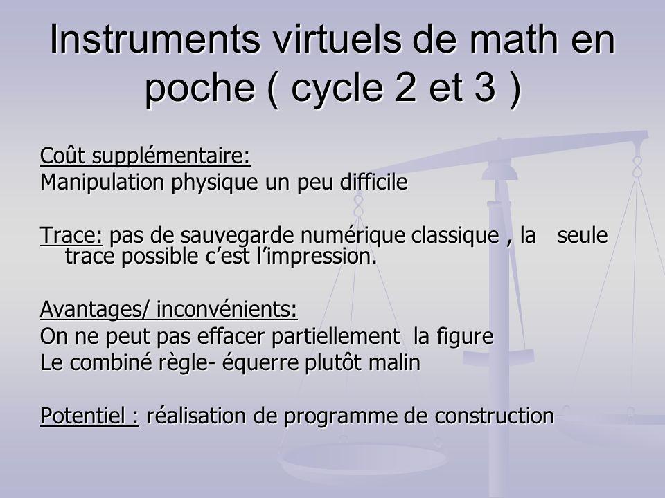 Instruments virtuels de math en poche ( cycle 2 et 3 ) Coût supplémentaire: Manipulation physique un peu difficile Trace: pas de sauvegarde numérique