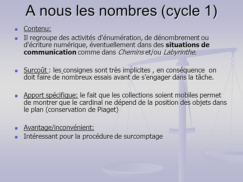 A nous les nombres (cycle 1) Contenu: Contenu: Il regroupe des activités d'énumération, de dénombrement ou d'écriture numérique, éventuellement dans d