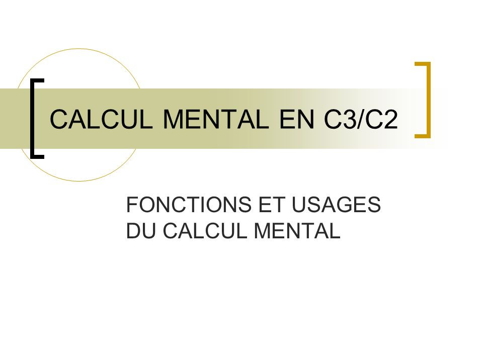 CALCUL MENTAL EN C3/C2 FONCTIONS ET USAGES DU CALCUL MENTAL