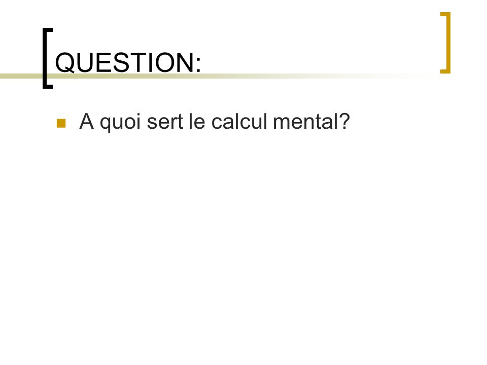 QUESTION: A quoi sert le calcul mental?