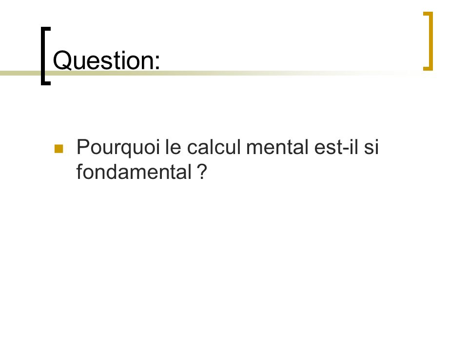 Question: Pourquoi le calcul mental est-il si fondamental ?