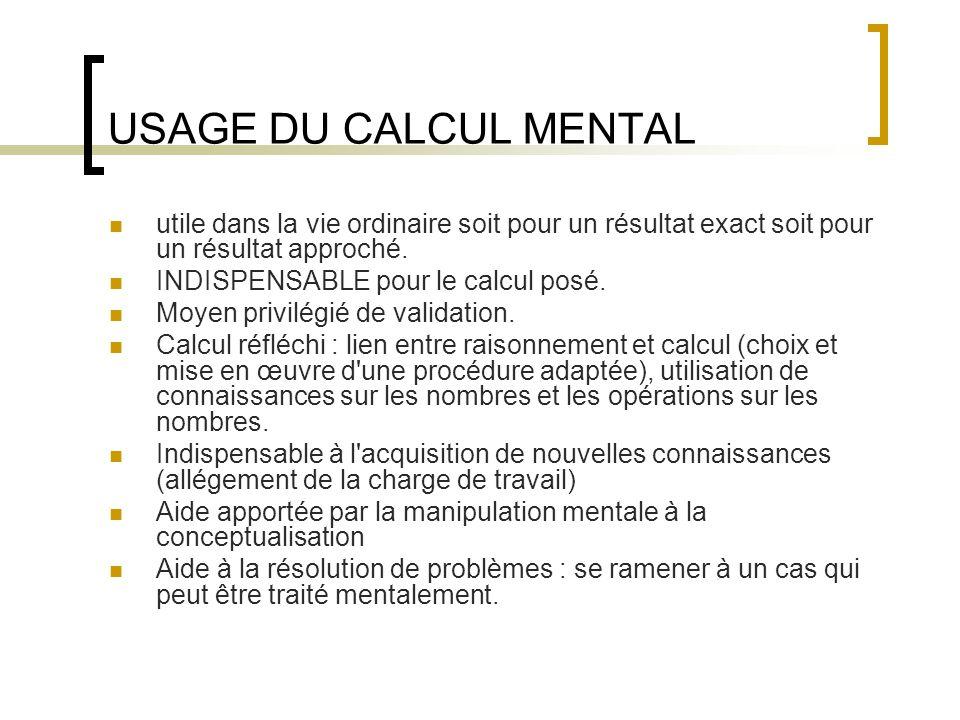 USAGE DU CALCUL MENTAL utile dans la vie ordinaire soit pour un résultat exact soit pour un résultat approché. INDISPENSABLE pour le calcul posé. Moye